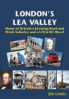 London's Lea Valley - Home of Britain's Growing Food and Drink Industry and a Little Bit More - Book