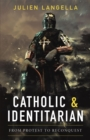 Catholic and Identitarian : From Protest to Reconquest - eBook