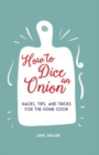How to Dice an Onion : Hacks, Tips, and Tricks for the Home Cook - Book
