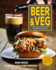 Beer and Veg : Combining Great Craft Beer with Vegetarian and Vegan Food - Book