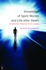 Knowledge of Spirit Worlds and Life After Death : As Received Through Spirit Guides - eBook