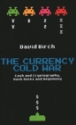 The Currency Cold War : Cash and Cryptography, Hash Rates and Hegemony - Book