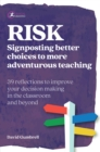 RISK : Signposting better choices to more adventurous teaching - eBook
