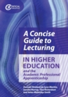 A Concise Guide to Lecturing in Higher Education and the Academic Professional Apprenticeship - Book
