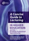 A Concise Guide to Lecturing in Higher Education and the Academic Professional Apprenticeship - eBook