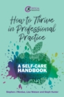 How to Thrive in Professional Practice : A Self-care Handbook - Book