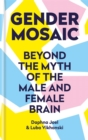 Gender Mosaic : Beyond the myth of the male and female brain - Book