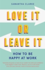 Love It Or Leave It : How to Be Happy at Work - eBook