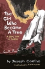 The Girl Who Became a Tree : A Story Told in Poems - Book