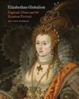Elizabethan Globalism - England, China and the Rainbow Portrait - Book