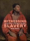 Witnessing Slavery - Art and Travel in the Age of Abolition - Book