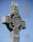Early Irish Sculpture and the Art of the High Crosses - Book