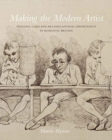 Making the Modern Artist - Culture, Class and Art-Educational Opportunity in Romantic Britain - Book