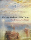 The Late Works of J. M. W. Turner - The Artist and his Critics - Book
