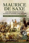 Maurice De Saxe and the Conquest of the Austrian Netherlands 1744-1748 : Volume 1 the Ghosts of Dettingen - Book