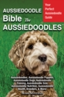 Aussiedoodle Bible and Aussiedoodles : Aussiedoodles, Aussiedoodle Puppies, Aussiedoodle Dogs, Aussiedoodle Training, Aussiedoodle Size, Aussiedoodle Nutrition, Aussiedoodle Health, Breeders, & More! - eBook