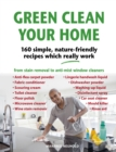 Green Clean Your Home : 160 simple, nature-friendly recipes which really work - Book