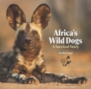 Africa's Wild Dogs : A survival story - Book