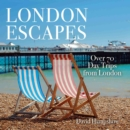 London Escapes : Over 70 Captivating Day Trips from London - Book