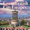Great British Weekend Escapes : 70 Enticing Weekend Getaways - Book
