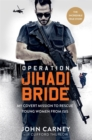 Operation Jihadi Bride : My Covert Mission to Rescue Young Women from ISIS - Book