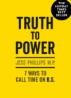 Truth to Power : How to Call Time on Bullsh*t, Speak Up and Change The World (The Sunday Times Bestseller) - Book