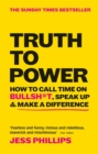 Truth to Power : How to Call Time on Bullsh*t, Speak Up & Make A Difference (The Sunday Times Bestseller) - Book