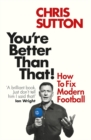 You're Better Than That! : How To Fix Modern Football - Book