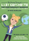 The Amazing Journey of Katy Cupsworth, The Performance Warrior : Finding the Six Secrets of the Footballing Mindset - Book