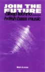 Join The Future : Bleep Techno and the Birth of British Bass Music - Book