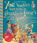 You Wouldn't Want To Be In Alexander The Great's Army! - Book