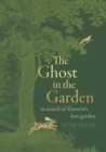 The Ghost In The Garden : in search of Darwin's lost garden - Book