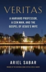 Veritas : a Harvard professor, a con man, and the Gospel of Jesus's Wife - Book