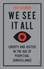 We See It All : liberty and justice in the age of perpetual surveillance - Book