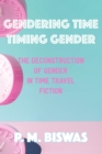 Gendering Time, Timing Gender : The Deconstruction of Gender in Time Travel Fiction - eBook