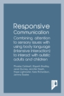 Responsive Communication : Combining attention to sensory issues with using body language (intensive interaction) to interact with autistic adults and children - eBook