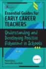 Essential Guides for Early Career Teachers: Understanding and Developing Positive Behaviour in Schools - Book