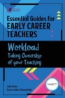 Essential Guides for Early Career Teachers: Workload : Taking Ownership of your Teaching - Book