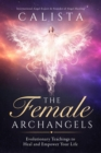 The Female Archangels : Evolutionary Teachings To Heal & Empower Your Life - eBook