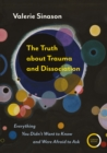 The Truth about Trauma and Dissociation : Everything you didn't want to know and were afraid to ask - eBook