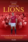 Behind the Lions : Playing Rugby for the British & Irish Lions - Book
