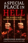 A Special Place in Hell : The World's Most Depraved Serial Killers - Book