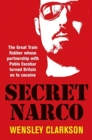 Secret Narco : The Great Train Robber whose partnership with Pablo Escobar turned Britain on to cocaine - Book