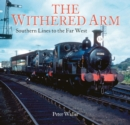 The Withered Arm : Southern Lines to the Far West - Book