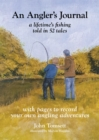 An Angler's Journal : A lifetime's fishing told in 52 tales - Book