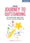 Journey to Outstanding (Second Edition) : How to break the glass ceiling of 'good' and create a genuinely outstanding school - Book