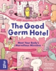 The Good Germ Hotel : Meet Your Body's Marvellous Microbes - Book