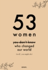 53 Women You Don't Know Who Changed Our World (well, you might do) - Book