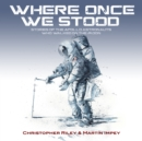 WHERE ONCE WE STOOD : STORIES OF THE APOLLO ASTRONAUTS WHO WALKED ON THE MOON - Book