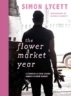 The Flower Market Year : 12 Months at New Covent Garden Flower Market - Book